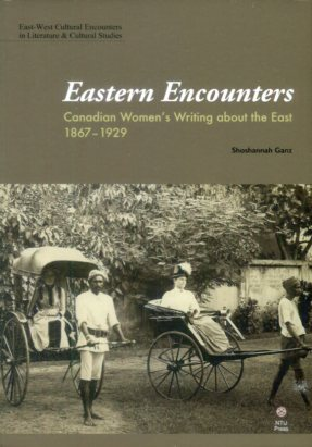 Eastern Encounters: Canadian Women's Writing about the East from 1867–1929
