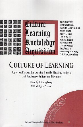 CULTURE OF LEARNING: Papers on Passions for Learning from the Classical, Medieval and Renaissance Culture and Literature