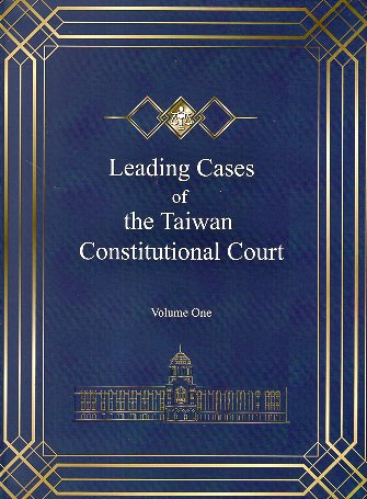 Leading Cases of the Taiwan Constitutional Court Volume One