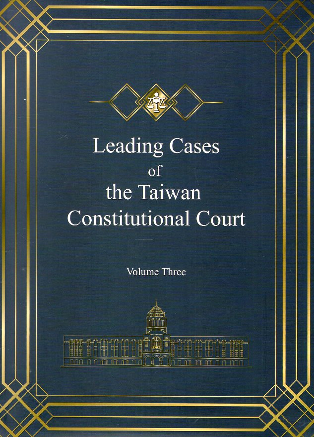 Leading Cases of the Taiwan Constitutional Court  Volume Three